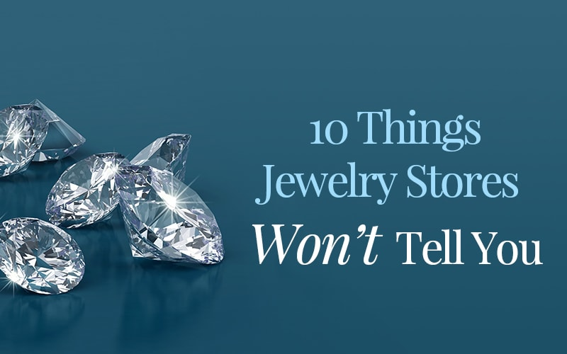 10 Things Jewelry Stores Won't Tell You